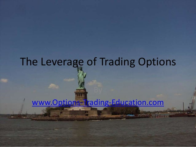 The Leverage of Trading Options By www.Options-Trading-Education.com