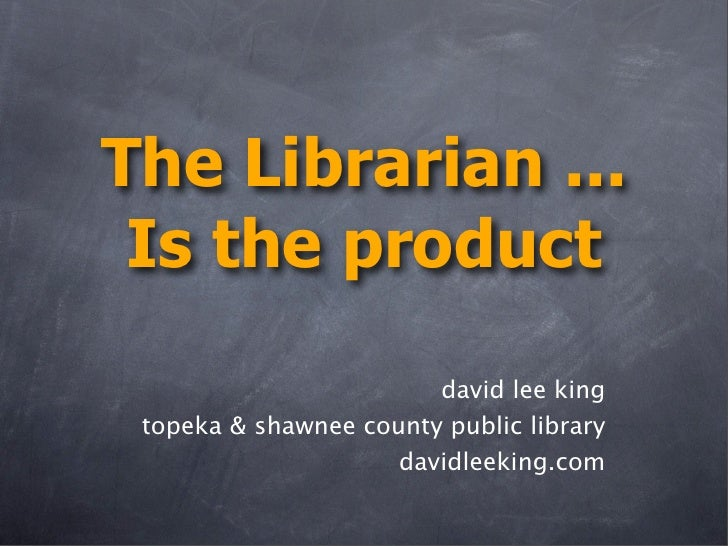 The Librarian ...  Is the product                         david lee king  topeka & shawnee county public library          ...