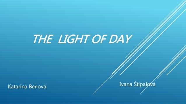 THE LIGHT OF DAY Katarína Beňová Ivana Štípalová