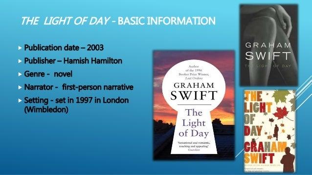 THE LIGHT OF DAY - BASIC INFORMATION  Publication date – 2003  Publisher – Hamish Hamilton  Genre - novel  Narrator - ...