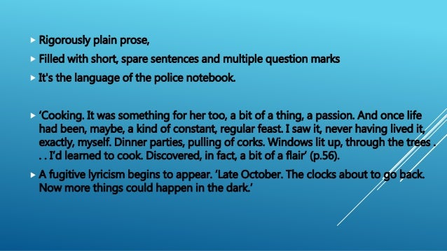  Rigorously plain prose,  Filled with short, spare sentences and multiple question marks  It's the language of the poli...