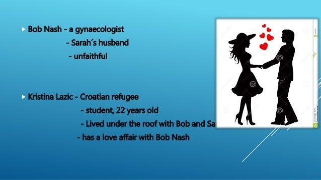  Bob Nash - a gynaecologist - Sarah´s husband - unfaithful  Kristina Lazic - Croatian refugee - student, 22 years old - ...