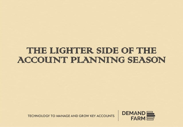 THE LIGHTER SIDE OF THE ACCOUNT PLANNING SEASON TECHNOLOGY TO MANAGE GROW KEY ACCOUNTSAND