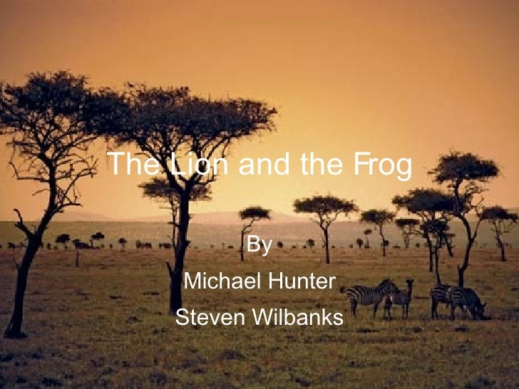 The Lion and the Frog By Michael Hunter Steven Wilbanks