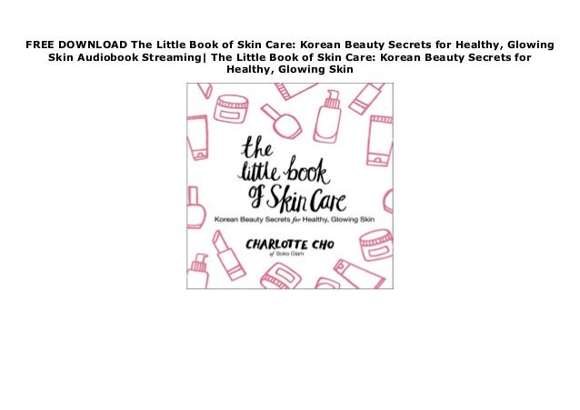 Free Download The Little Book Of Skin Care Korean Beauty Secrets For