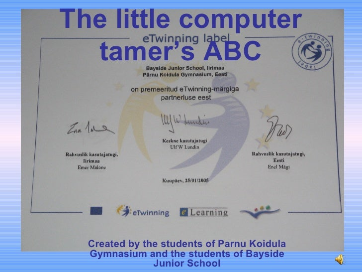 Created by the students of Parnu Koidula Gymnasium and the students of Bayside Junior School The little computer tamer's ABC