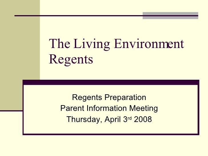 The Living Environment Regents Regents Preparation Parent Information Meeting Thursday, April 3 rd  2008