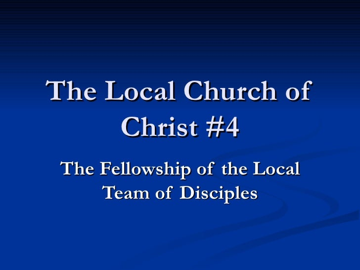 The Local Church of Christ #4 The Fellowship of the Local Team of Disciples