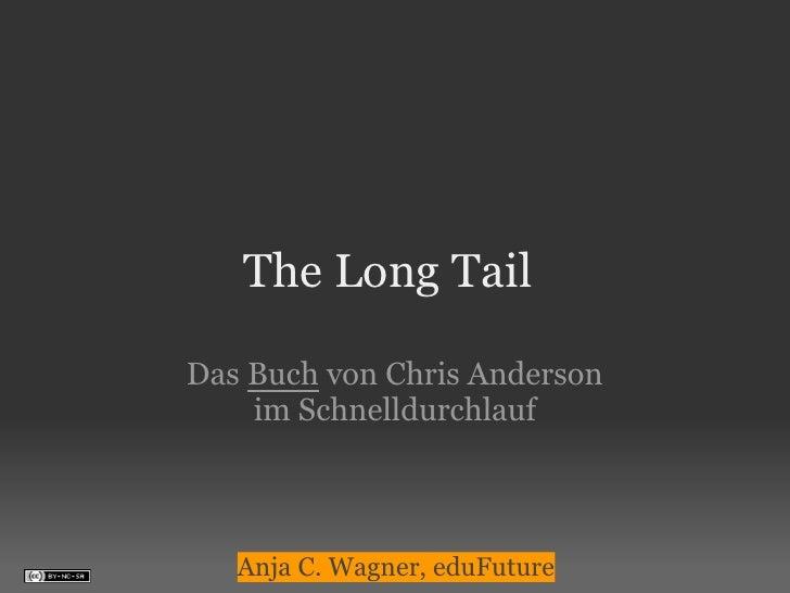 The Long Tail  Das Buch von Chris Anderson     im Schnelldurchlauf       Anja C. Wagner, eduFuture