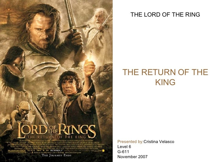 THE LORD OF THE RING THE RETURN OF THE KING Presented by: Cristina Velasco  Level 6  G-611 November 2007