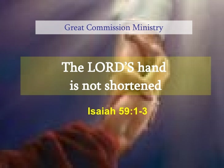 The LORD'S hand  is not shortened Great Commission Ministry Isaiah 59:1-3