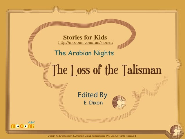 Stories for Kids  http://mocomi.com/fun/stories/  The Arabian Nights  The Loss of the Talisman Edited By E. Dixon  Design ...