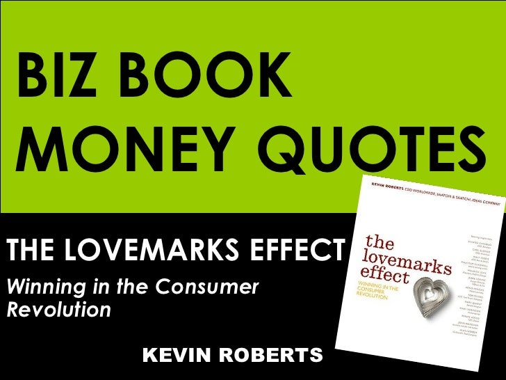 BIZ BOOK MONEY QUOTES THE LOVEMARKS EFFECT Winning in the Consumer  Revolution   KEVIN ROBERTS