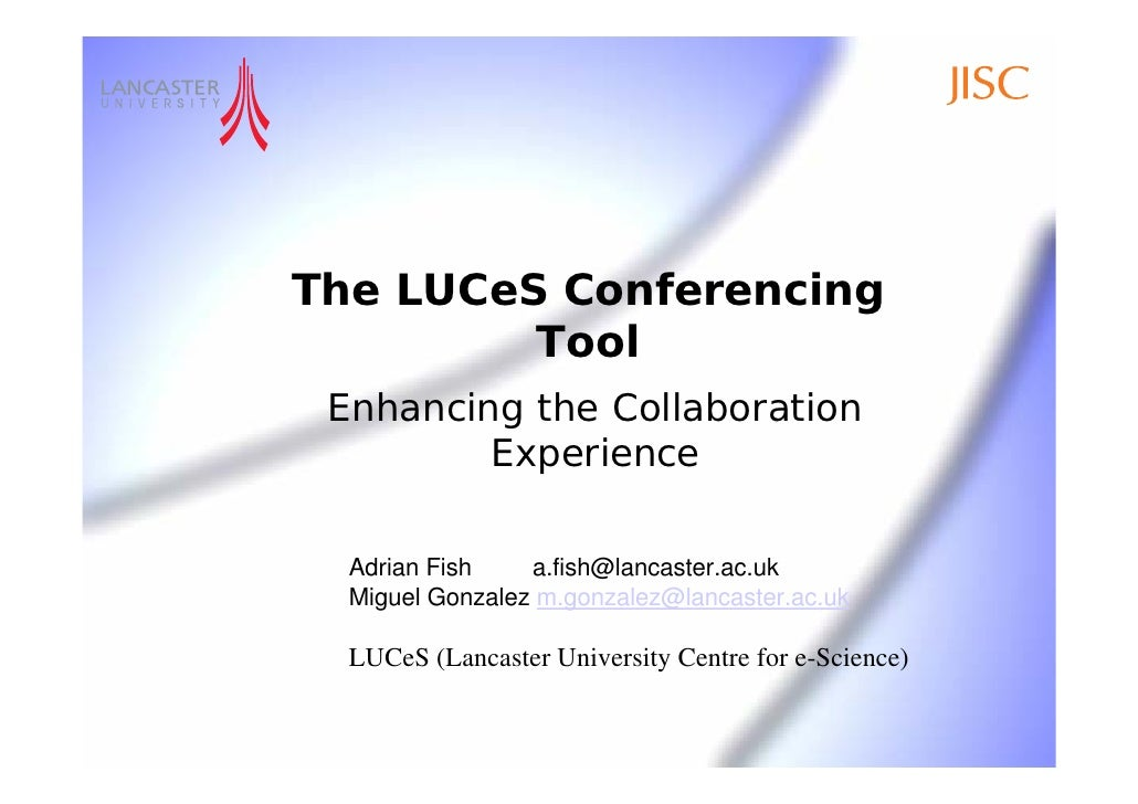 The LUCeS Conferencing          Tool  Enhancing the Collaboration          Experience    Adrian Fish    a.fish@lancaster.a...