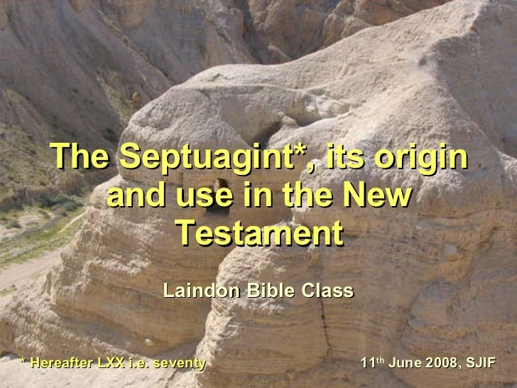 The Septuagint*, its origin and use in the New Testament Laindon Bible Class 11 th  June 2008, SJIF * Hereafter LXX i.e. s...