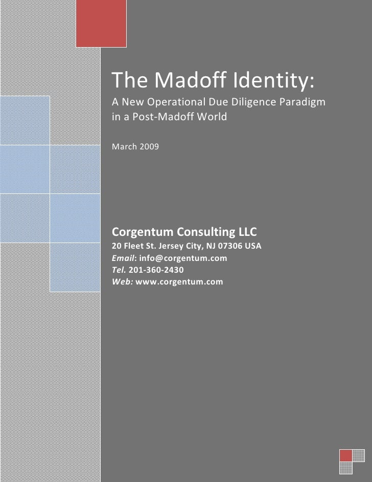 The Madoff Identity: A New Operational Due Diligence Paradigm in a Post-Madoff World  March 2009     Corgentum Consulting ...