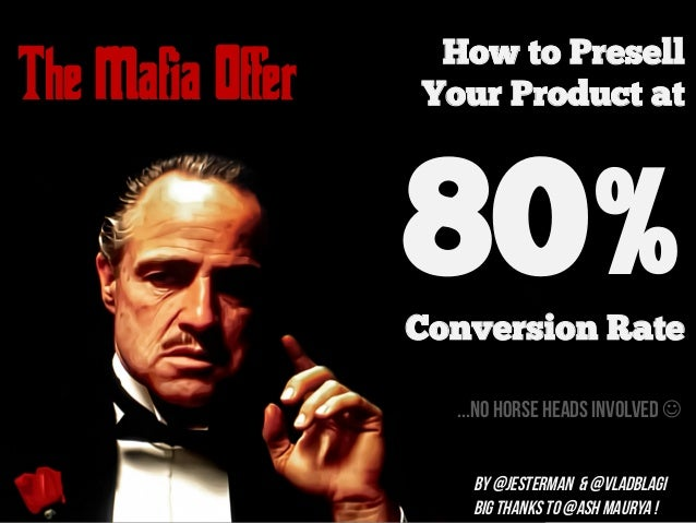 The Mafia Offer How to Presell Your Product at 80%Conversion Rate ...no horse heads involved J By @Jesterman & @VladBlagi...