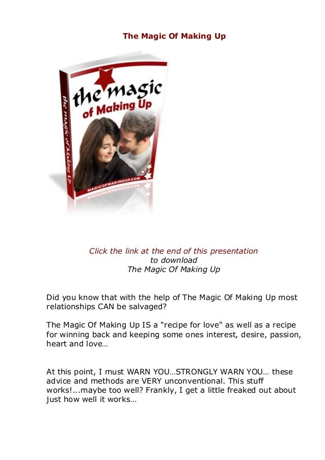The Magic Of Making Up Click the link at the end of this presentation to download The Magic Of Making Up Did you know that...
