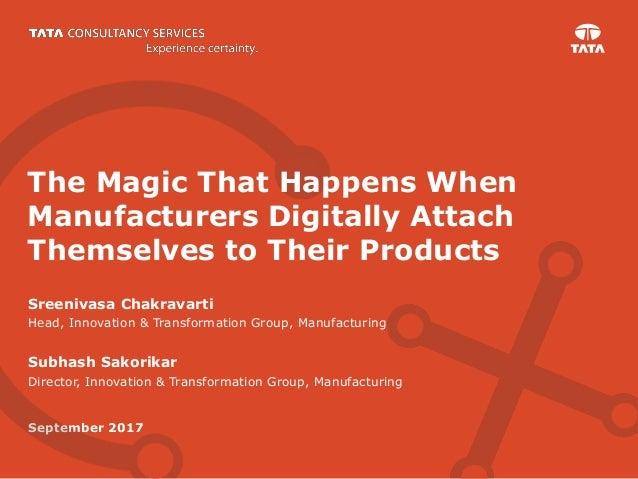 September 2017 Sreenivasa Chakravarti Head, Innovation & Transformation Group, Manufacturing Subhash Sakorikar Director, I...