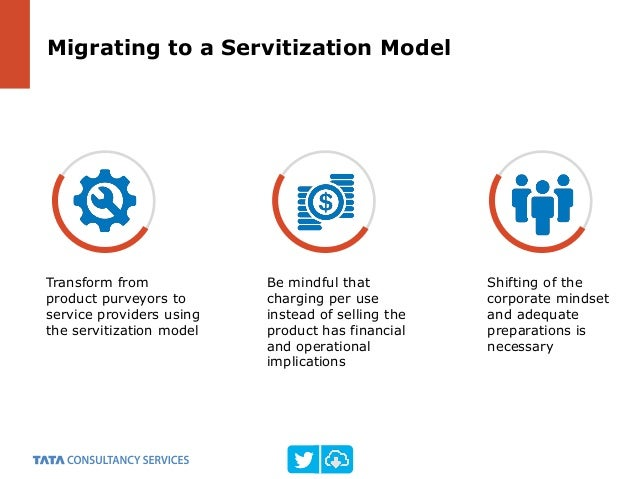 Migrating to a Servitization Model Transform from product purveyors to service providers using the servitization model Be ...