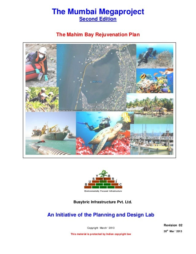 THE MAHIM BAY REJUVENATION PLANPage 1 of 828thMar ' 2013 The Planning and Design Lab Rev 02The Mumbai MegaprojectSecond Ed...