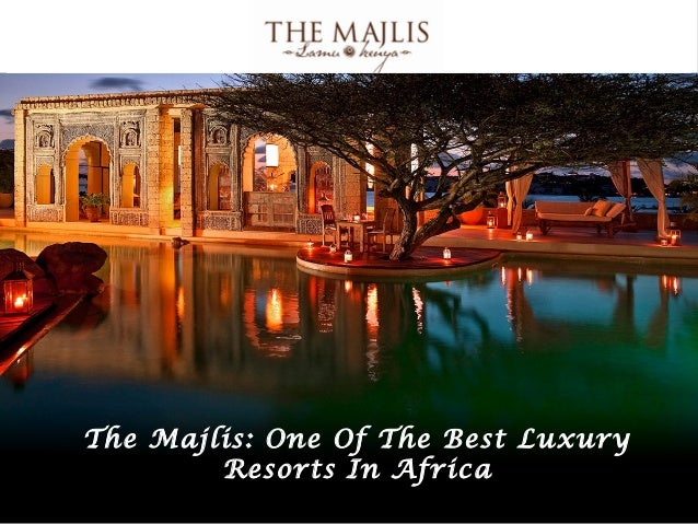 The Majlis: One Of The Best Luxury        Resorts In Africa