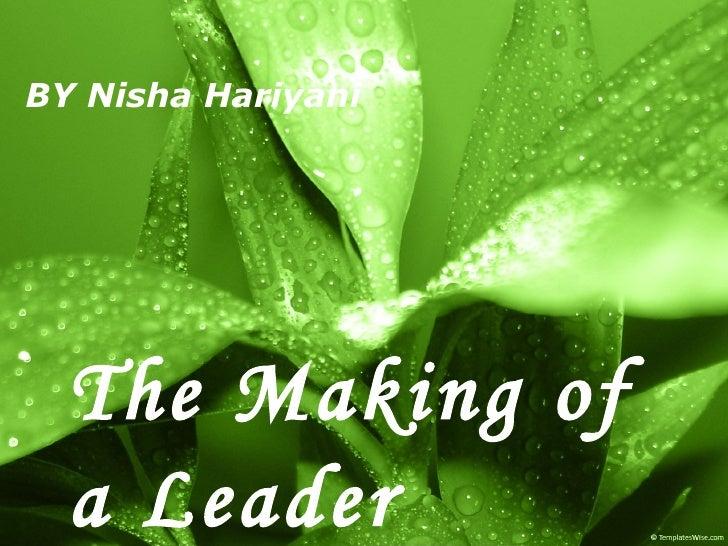 The Making of a Leader   BY Nisha Hariyani
