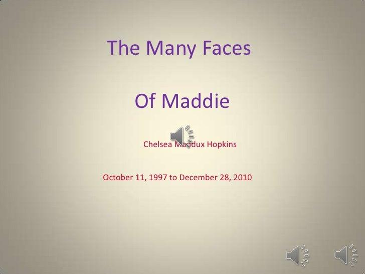 The Many Faces<br />Of Maddie<br />Chelsea Maddux Hopkins<br />October 11, 1997 to December 28, 2010<br />