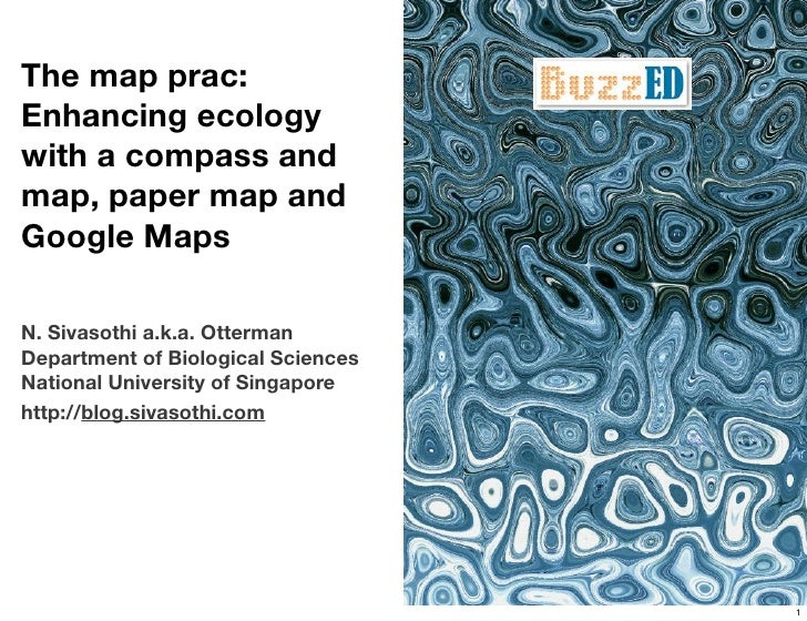 The map prac: Enhancing ecology with a compass and map, paper map and Google Maps  N. Sivasothi a.k.a. Otterman Department...