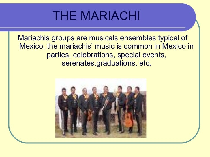 THE MARIACHI <ul><li>Mariachis groups are musicals ensembles typical of Mexico, the mariachis' music is common in Mexico i...