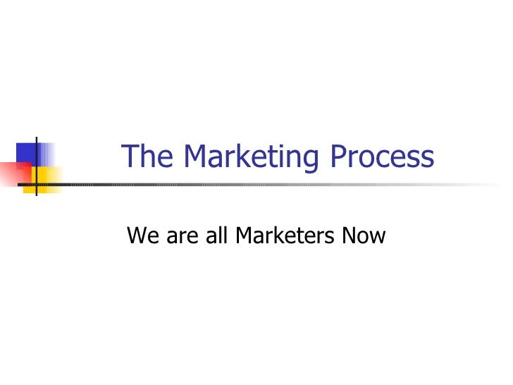 The Marketing Process We are all Marketers Now