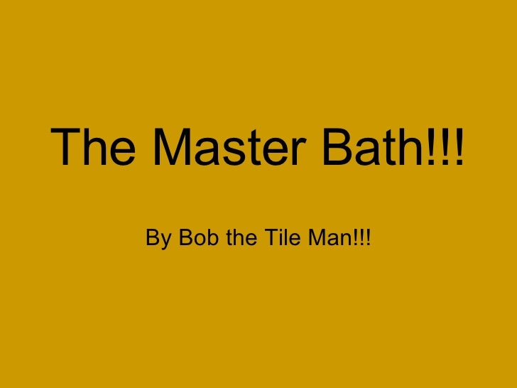 The Master Bath!!! By Bob the Tile Man!!!