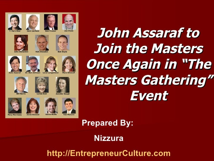 """John Assaraf to Join the Masters Once Again in """"The Masters Gathering"""" Event Prepared By:  Nizzura http://EntrepreneurCult..."""