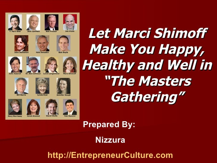 """Let Marci Shimoff Make You Happy, Healthy and Well in """"The Masters Gathering"""" Prepared By:  Nizzura http://EntrepreneurCul..."""