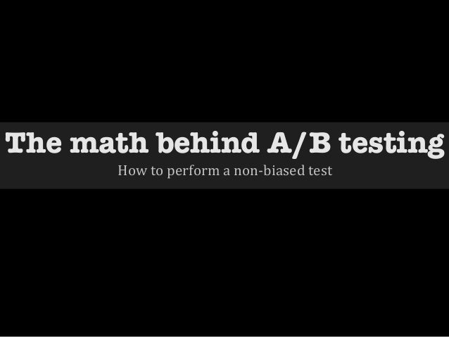 The math behind A/B testing         How to perform a non-‐biased test