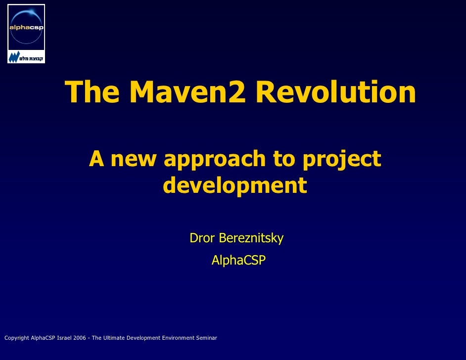 The Maven2 Revolution                                A new approach to project                                     develop...