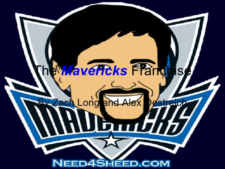 The  Mavericks  Franchise By Zach Long and Alex Oestreich