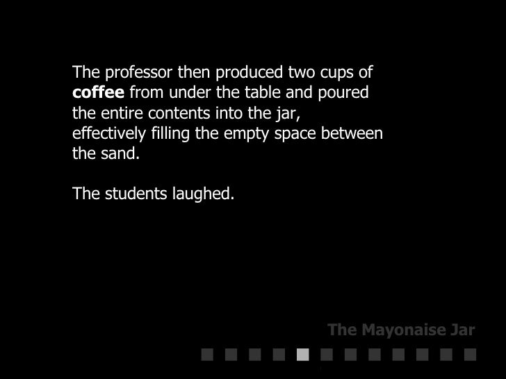 The professor then produced two cups of  coffee  from under the table and poured  the entire contents into the jar,  effec...