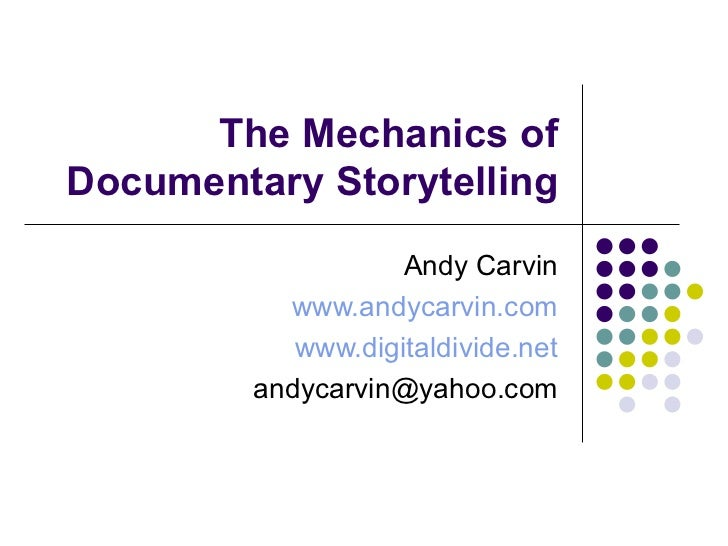 The Mechanics of Documentary Storytelling Andy Carvin www.andycarvin.com www.digitaldivide.net [email_address]