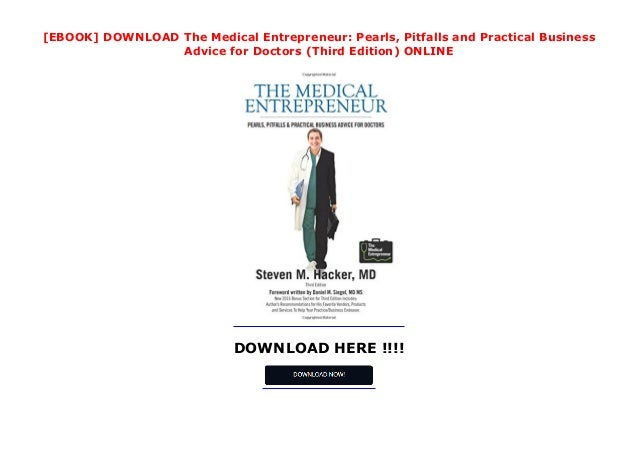 DOWNLOAD HERE !!!! [EBOOK] DOWNLOAD The Medical Entrepreneur: Pearls, Pitfalls and Practical Business Advice for Doctors (...