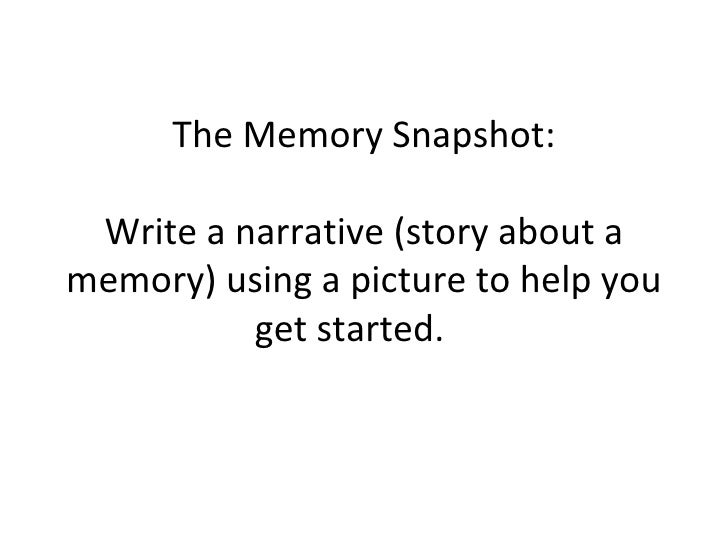 The Memory Snapshot: Write a narrative (story about a memory) using a picture to help you get started.