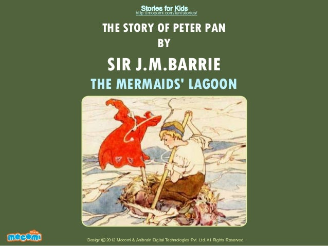 Stories for Kids  http://mocomi.com/fun/stories/  THE STORY OF PETER PAN BY  SIR J.M.BARRIE  THE MERMAIDS' LAGOON  F UN FO...