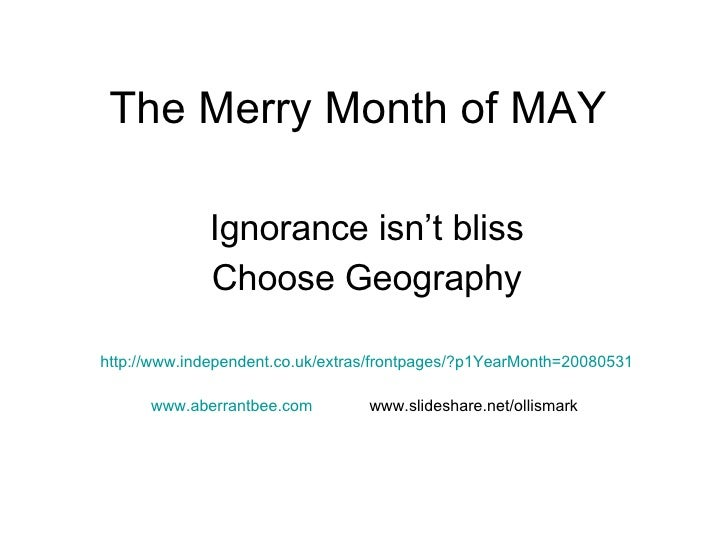 The Merry Month of MAY Ignorance isn't bliss Choose Geography http://www.independent.co.uk/extras/frontpages/?p1YearMonth=...