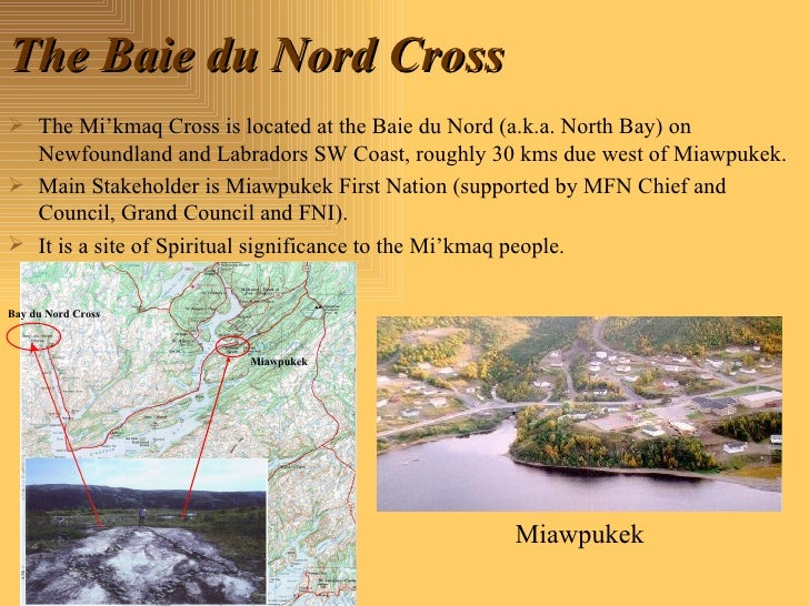 The Baie du Nord Cross <ul><li>The Mi'kmaq Cross is located at the Baie du Nord (a.k.a. North Bay) on Newfoundland and Lab...