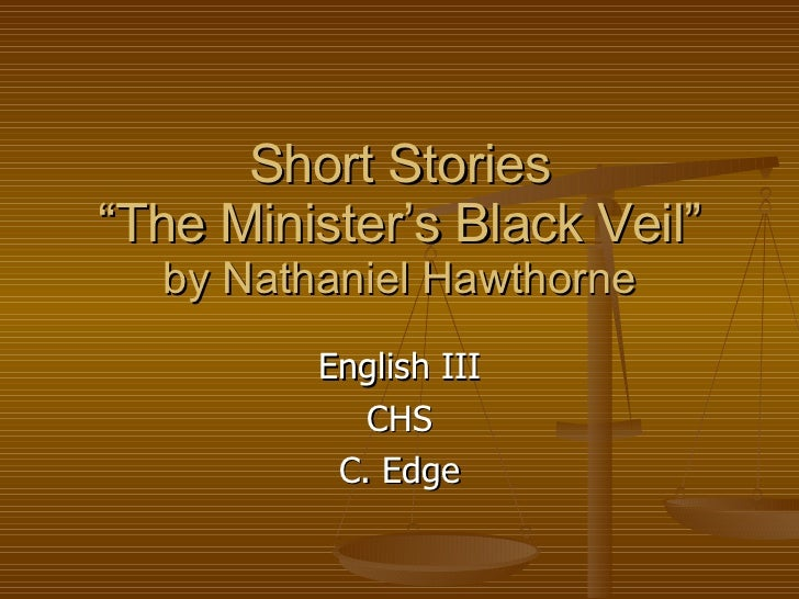 """a ministers black veil Literary analysis essay symbolism plays a major role in the """"minister's black veil"""" by nathaniel hawthorne it influences the setting of the story and it."""