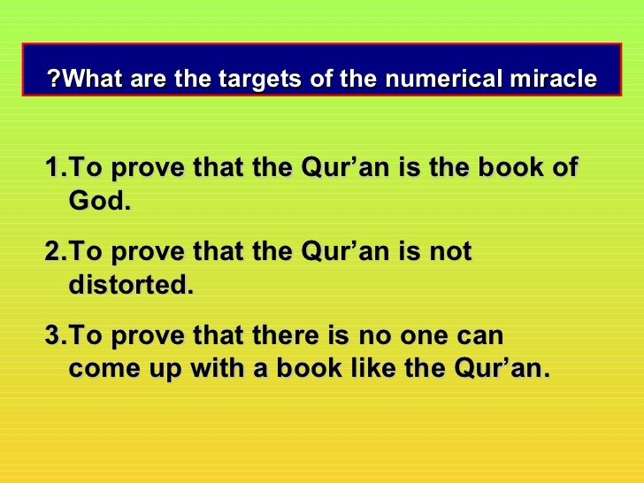?What are the targets of the numerical miracle1. To prove that the Qur'an is the book of   God.2. To prove that the Qur'an...