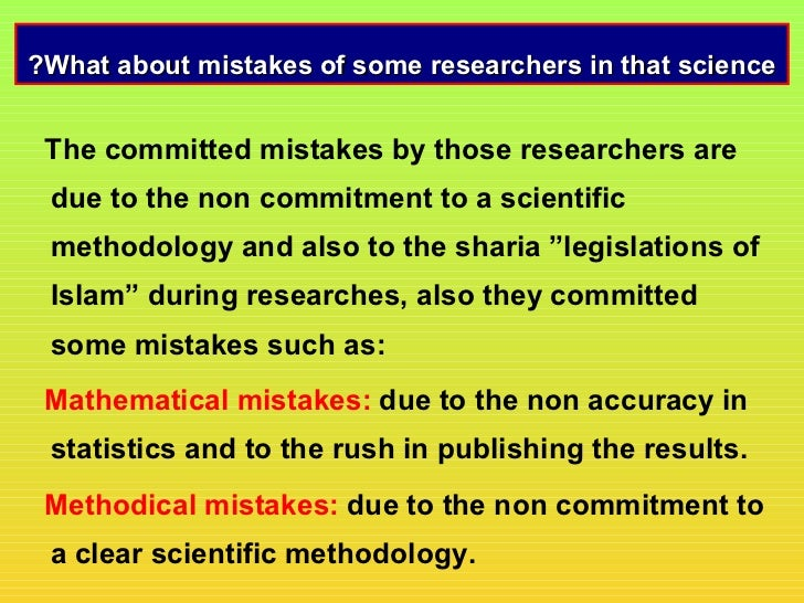 ?What about mistakes of some researchers in that science The committed mistakes by those researchers are due to the non co...