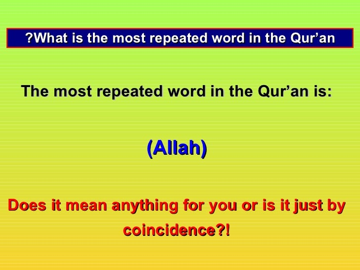 ?What is the most repeated word in the Qur'an The most repeated word in the Qur'an is:                   (Allah)Does it me...