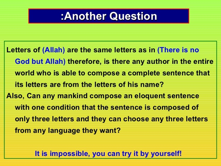 :Another QuestionLetters of (Allah) are the same letters as in (There is no  God but Allah) therefore, is there any author...