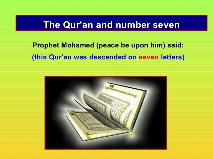 The Qur'an and number sevenProphet Mohamed (peace be upon him) said:(this Qur'an was descended on seven letters)